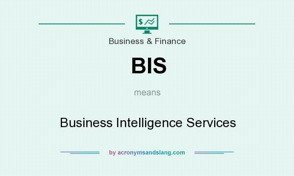 What does BIS mean? It stands for Business Intelligence Services