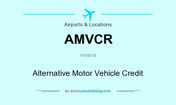 What Does Amvcr Mean Definition Of Stands For Alternative Motor Vehicle Credit By Acronymsandslang