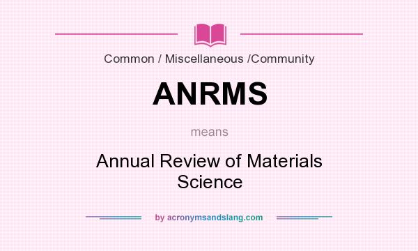 What does ANRMS mean? It stands for Annual Review of Materials Science