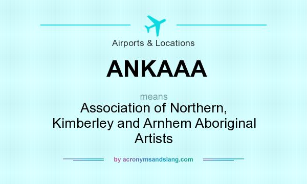 What does ANKAAA mean? It stands for Association of Northern, Kimberley and Arnhem Aboriginal Artists