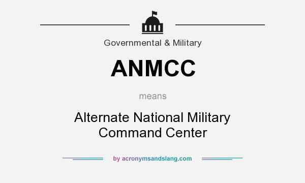 What does ANMCC mean? It stands for Alternate National Military Command Center
