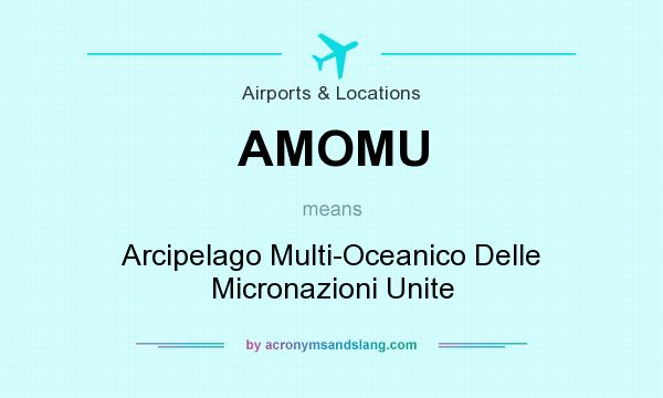 What does AMOMU mean? It stands for Arcipelago Multi-Oceanico Delle Micronazioni Unite