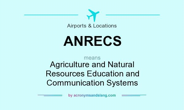 What does ANRECS mean? It stands for Agriculture and Natural Resources Education and Communication Systems