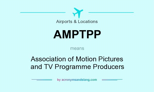 What does AMPTPP mean? It stands for Association of Motion Pictures and TV Programme Producers