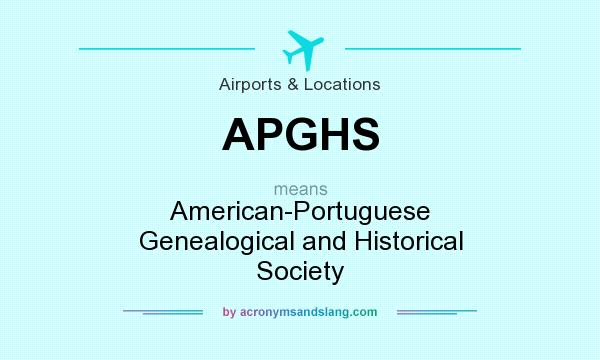 What does APGHS mean? It stands for American-Portuguese Genealogical and Historical Society