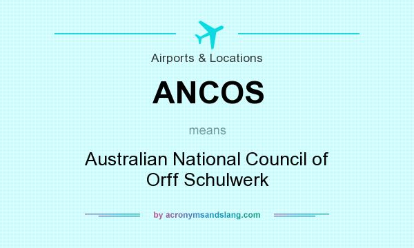 What does ANCOS mean? It stands for Australian National Council of Orff Schulwerk