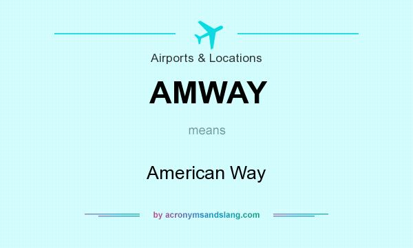 What does AMWAY mean? It stands for American Way