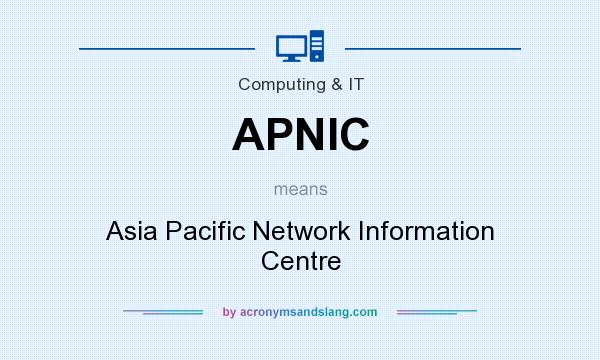 What does APNIC mean? It stands for Asia Pacific Network Information Centre
