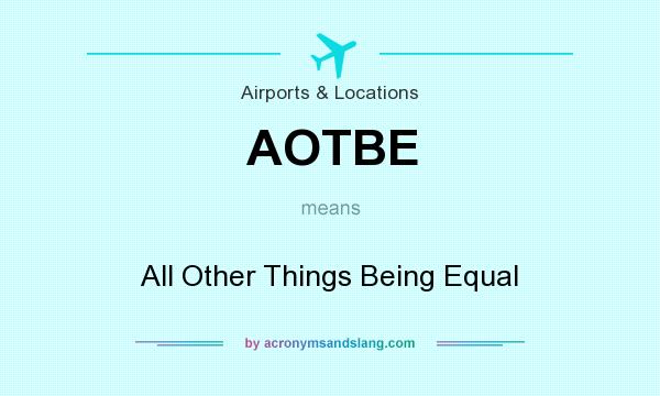 What does AOTBE mean? It stands for All Other Things Being Equal