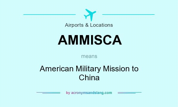 What does AMMISCA mean? It stands for American Military Mission to China