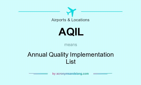 What does AQIL mean? It stands for Annual Quality Implementation List