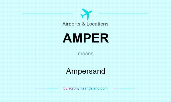 What does AMPER mean? It stands for Ampersand