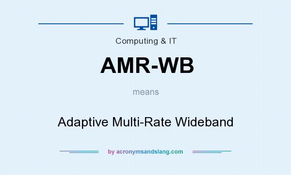 What does AMR-WB mean? It stands for Adaptive Multi-Rate Wideband
