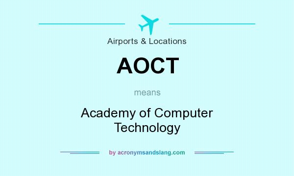 What does AOCT mean? It stands for Academy of Computer Technology
