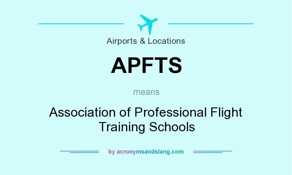 What does APFTS mean? It stands for Association of Professional Flight Training Schools