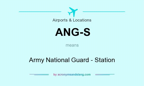 What does ANG-S mean? It stands for Army National Guard - Station