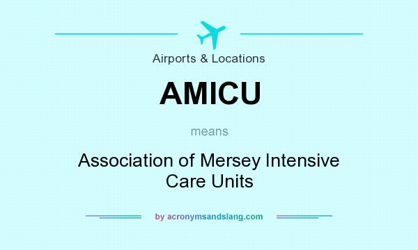 What does AMICU mean? It stands for Association of Mersey Intensive Care Units