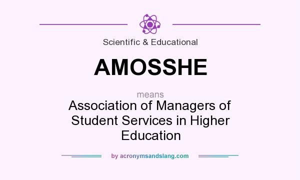 What does AMOSSHE mean? It stands for Association of Managers of Student Services in Higher Education