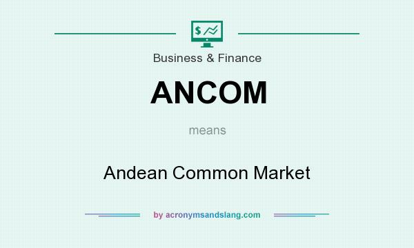 What does ANCOM mean? It stands for Andean Common Market