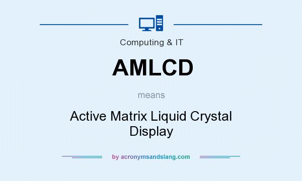 What does AMLCD mean? It stands for Active Matrix Liquid Crystal Display