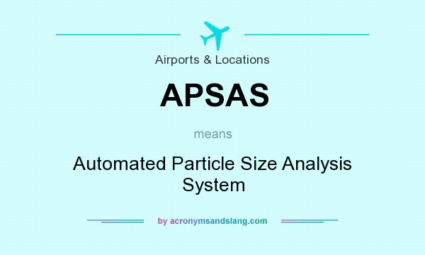 What does APSAS mean? It stands for Automated Particle Size Analysis System