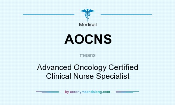 What does AOCNS mean? It stands for Advanced Oncology Certified Clinical Nurse Specialist