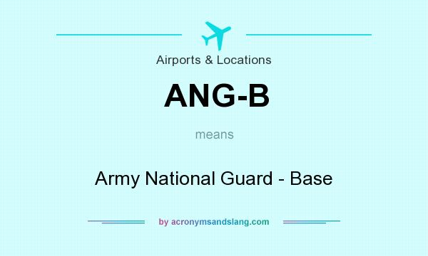 What does ANG-B mean? It stands for Army National Guard - Base