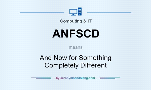 What does ANFSCD mean? It stands for And Now for Something Completely Different