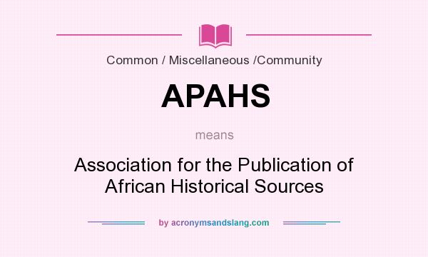 What does APAHS mean? It stands for Association for the Publication of African Historical Sources