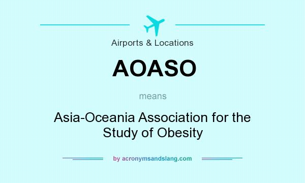 What does AOASO mean? It stands for Asia-Oceania Association for the Study of Obesity