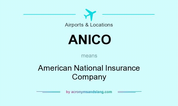 what does anico mean   definition of anico   anico stands for american national insurance