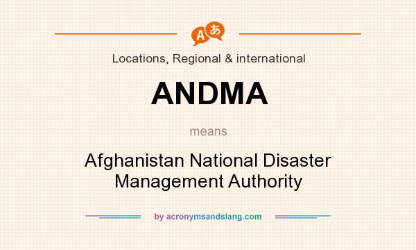 What does ANDMA mean? It stands for Afghanistan National Disaster Management Authority