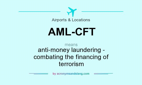 What does AML-CFT mean? It stands for anti-money laundering - combating the financing of terrorism
