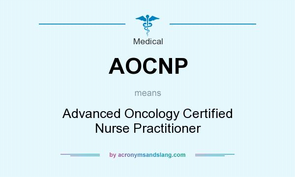 What does AOCNP mean? It stands for Advanced Oncology Certified Nurse Practitioner