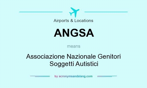 What does ANGSA mean? It stands for Associazione Nazionale Genitori Soggetti Autistici