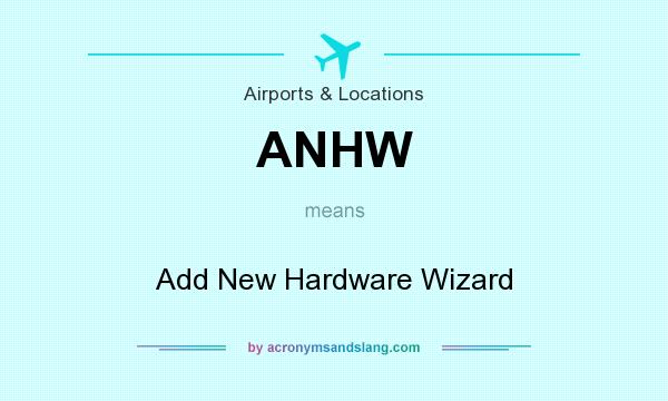 What does ANHW mean? It stands for Add New Hardware Wizard
