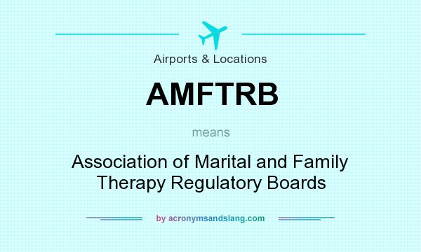 What does AMFTRB mean? It stands for Association of Marital and Family Therapy Regulatory Boards