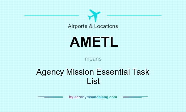 What does AMETL mean? It stands for Agency Mission Essential Task List