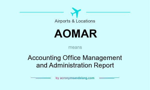 What does AOMAR mean? It stands for Accounting Office Management and Administration Report