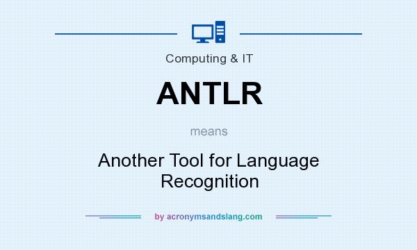 What does ANTLR mean? It stands for Another Tool for Language Recognition