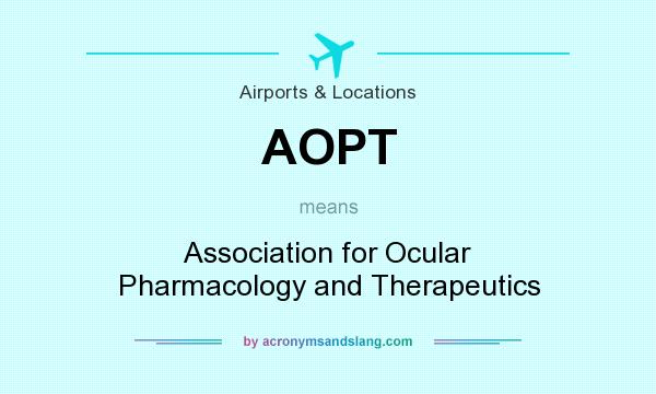 What does AOPT mean? It stands for Association for Ocular Pharmacology and Therapeutics