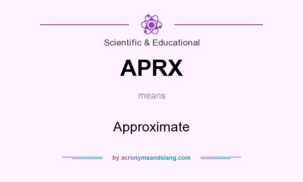 What does APRX mean? It stands for Approximate