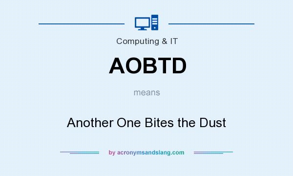 What does AOBTD mean? It stands for Another One Bites the Dust