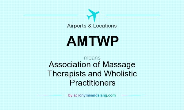 What does AMTWP mean? It stands for Association of Massage Therapists and Wholistic Practitioners