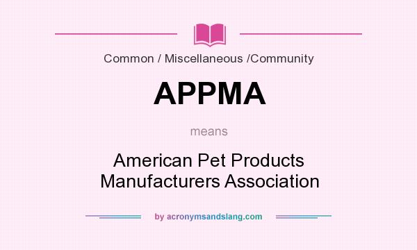 What does APPMA mean? It stands for American Pet Products Manufacturers Association