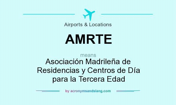 What does AMRTE mean? It stands for Asociación Madrileña de Residencias y Centros de Día para la Tercera Edad