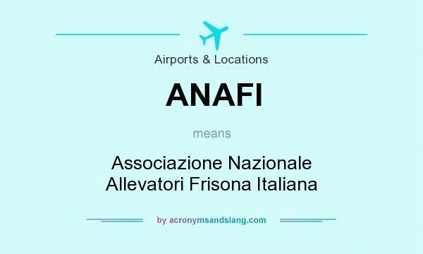 What does ANAFI mean? It stands for Associazione Nazionale Allevatori Frisona Italiana