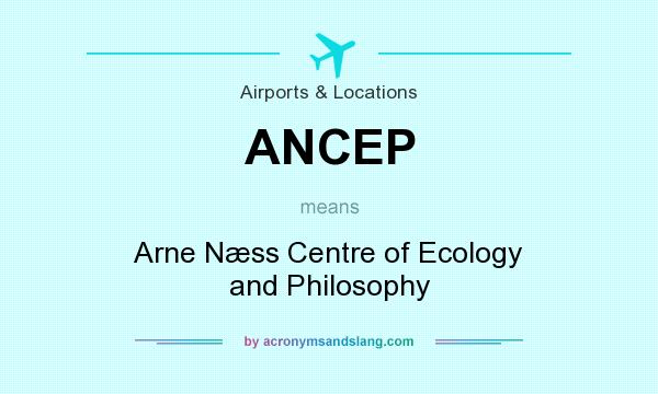 What does ANCEP mean? It stands for Arne Næss Centre of Ecology and Philosophy