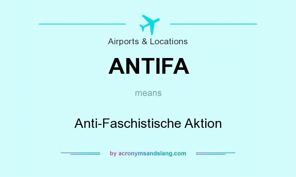 What does ANTIFA mean? It stands for Anti-Faschistische Aktion