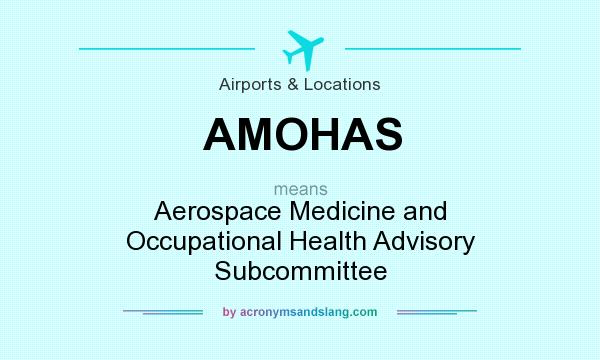 What does AMOHAS mean? It stands for Aerospace Medicine and Occupational Health Advisory Subcommittee